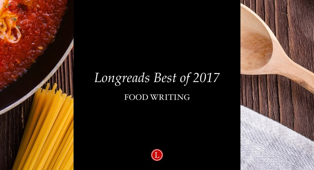 Pick for Longreads Best of 2017: Food Writing
